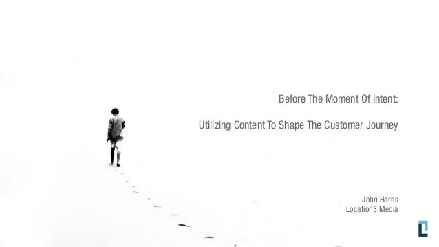 Before The Moment of Intent:  Utilizing Content to Shape The Buyer's Journey