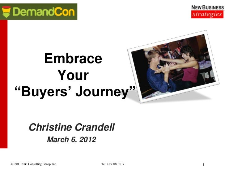 "Embrace       Your  ""Buyers' Journey""            Christine Crandell                         March 6, 2012© 2011 NBS Consul..."