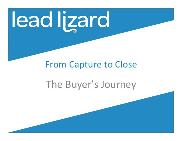 From	   Capture	   to	   Close	     The	   Buyer's	   Journey