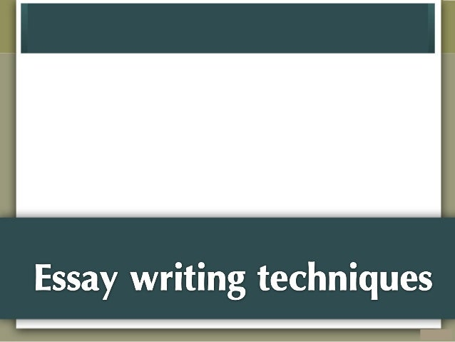 Techniques in writing essay?