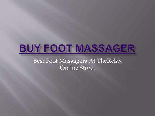 Best Foot Massagers At TheRelax Online Store.