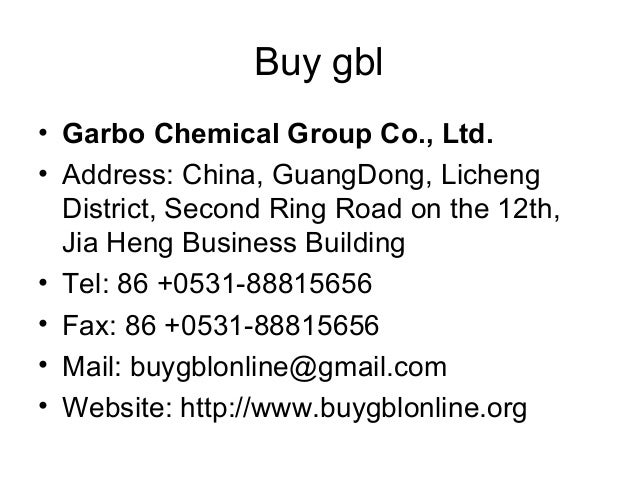 Buy gbl • Garbo Chemical Group Co., Ltd. • Address: China, GuangDong, Licheng District, Second Ring Road on the 12th, Jia ...