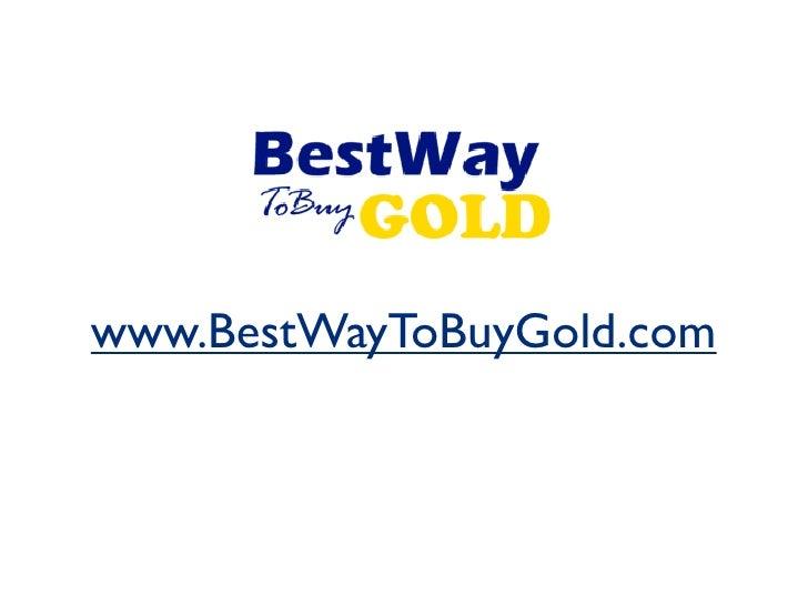 www.BestWayToBuyGold.com