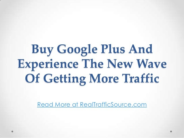 Buy google plus and experience the new wave of getting more traffic