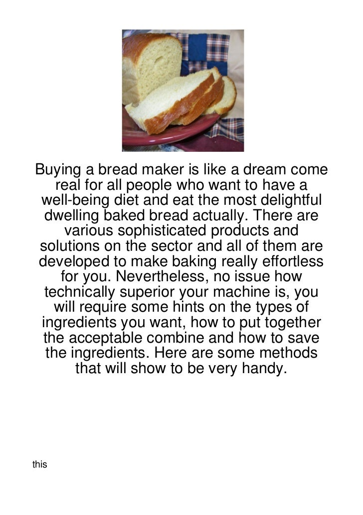 Buying a bread maker is like a dream come    real for all people who want to have a well-being diet and eat the most delig...