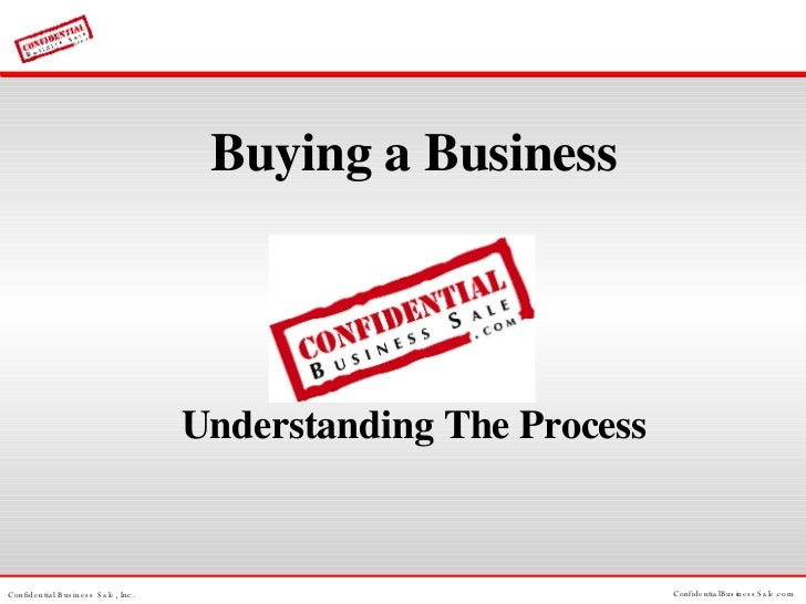 <ul><li>Buying a Business </li></ul><ul><li>Understanding The Process </li></ul>