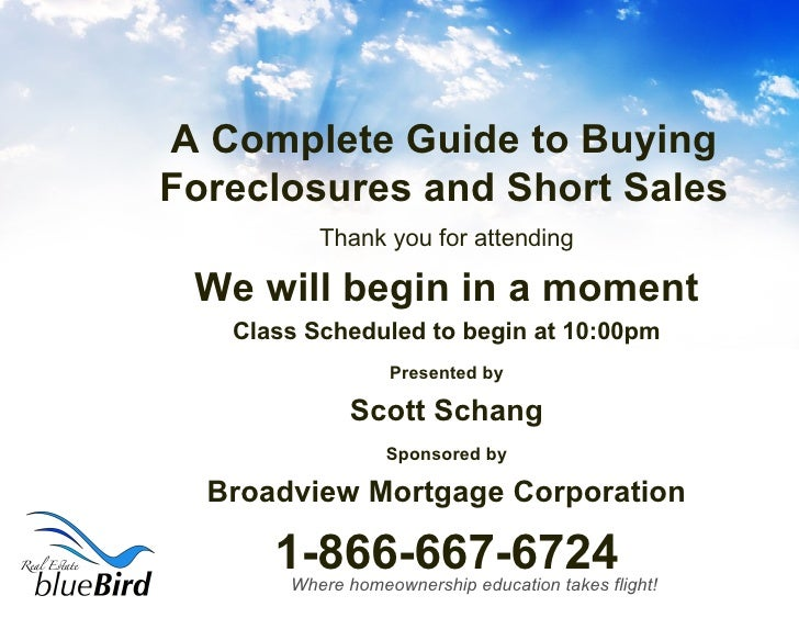 A Complete Guide to Buying Foreclosures and Short Sales <ul><li>Thank you for attending </li></ul><ul><li>We will begin in...
