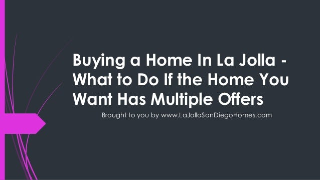 Buying a Home In La Jolla -What to Do If the Home YouWant Has Multiple Offers   Brought to you by www.LaJollaSanDiegoHomes...