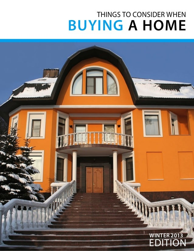 THINGS TO CONSIDER WHEN  BUYING A HOME  WINTER 2013  edition