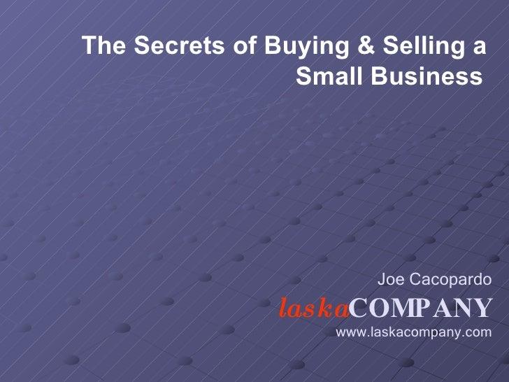 Joe Cacopardo laska COMPANY www.laskacompany.com The Secrets of Buying & Selling a Small Business