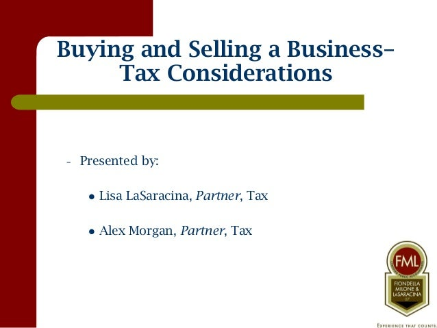 Buying and Selling a Business–     Tax Considerations–   Presented by:        Lisa LaSaracina, Partner, Tax        Alex ...