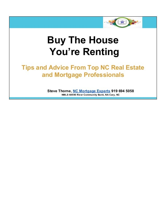Buy The House You're Renting Tips and Advice From Top NC Real Estate and Mortgage Professionals Steve Thorne, NC Mortgage ...
