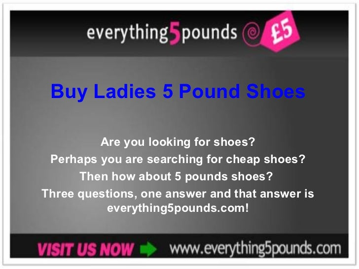Buy Ladies 5 Pound Shoes Are you looking for shoes? Perhaps you are searching for cheap shoes?  Then how about 5 pounds sh...