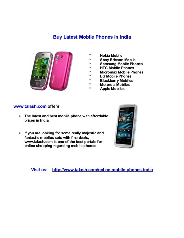 Buy Latest Mobile Phones in India * Nokia Mobile * Sony Ericson Mobile * Samsung Mobile Phones * HTC Mobile Phones * Micro...