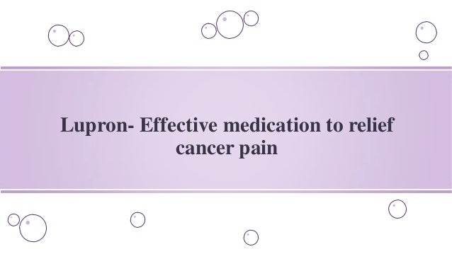 Lupron- Effective medication to relief cancer pain