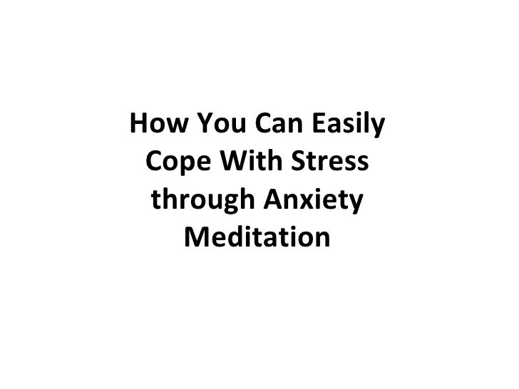 How You Can Easily Cope With Stress through Anxiety Meditation