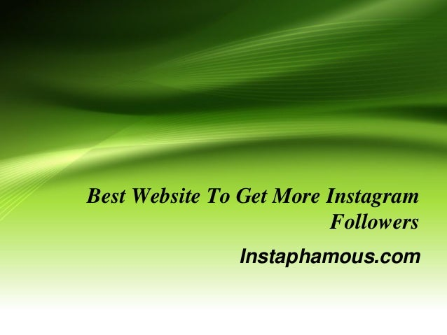 Best Website To Get More Instagram Followers Instaphamous.com