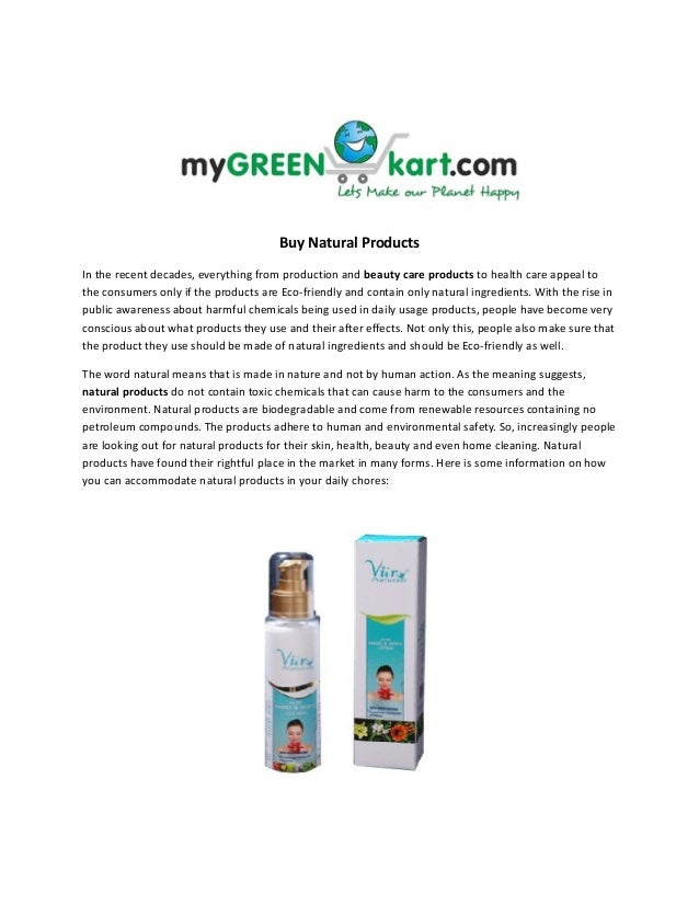 Buy Natural ProductsIn the recent decades, everything from production and beauty care products to health care appeal tothe...