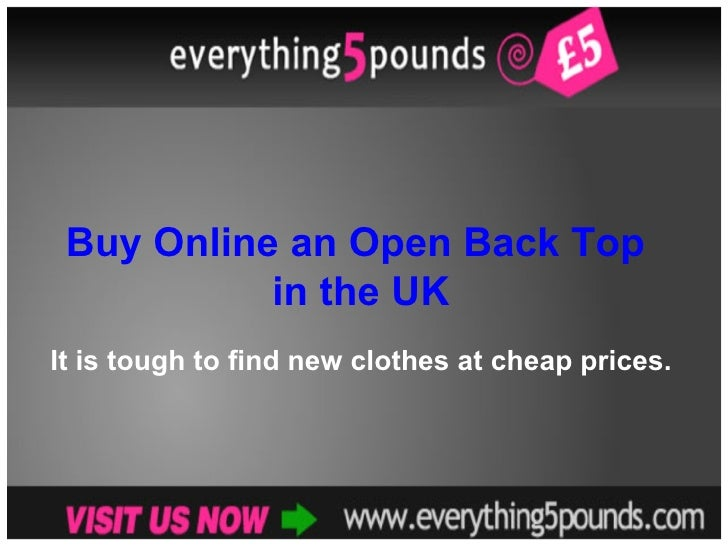 Buy Online an Open Back Top  in the UK It is tough to find new clothes at cheap prices.