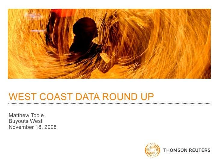 WEST COAST DATA ROUND UP Matthew Toole Buyouts West November 18, 2008