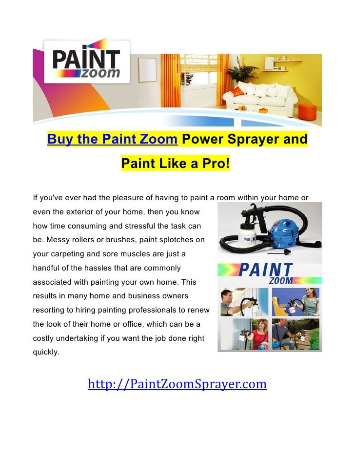 Buy the Paint Zoom Power Sprayer and                         Paint Like a Pro!If youve ever had the pleasure of having to ...