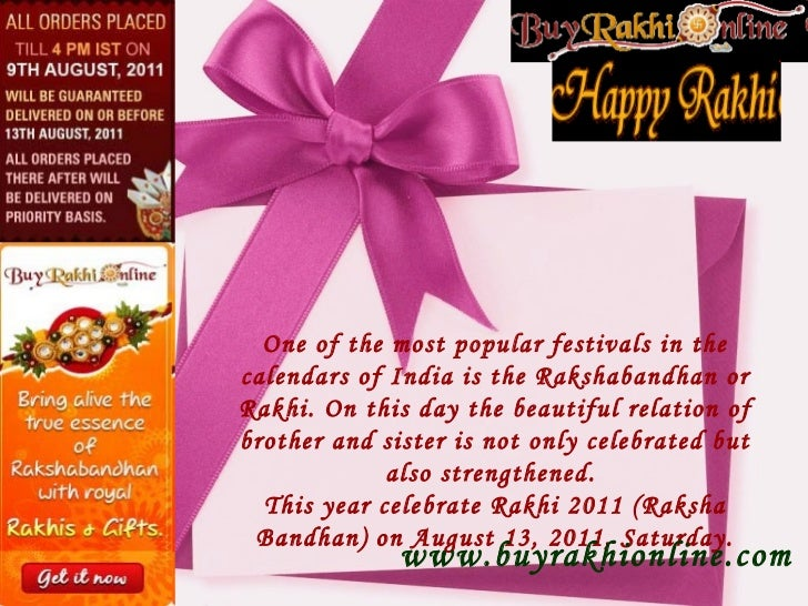 One of the most popular festivals in the calendars of India is the Rakshabandhan or Rakhi. On this day the beautiful relat...
