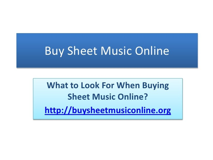 Buy Sheet Music Online<br />What to Look For When Buying Sheet Music Online?<br />http://buysheetmusiconline.org<br />