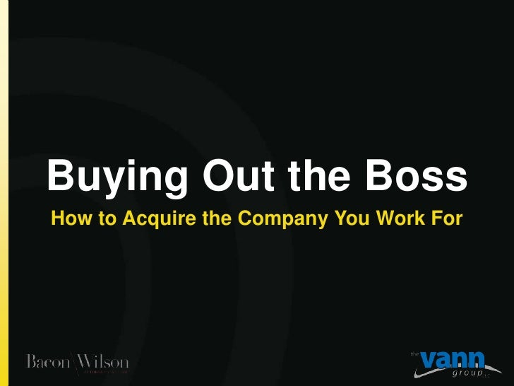 Buying out the Boss: How to Acquire the Company You Work For