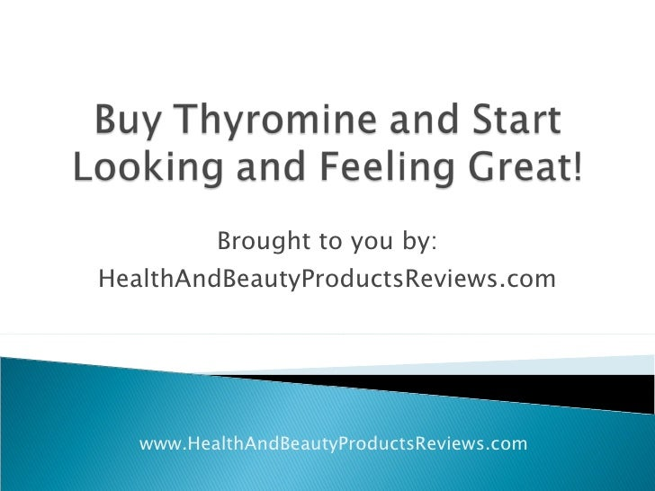 Buy Thyromine and Start Looking and Feeling Great