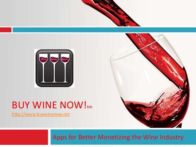 BUY WINE NOW!tm http://www.buywinenow.net  Apps for Better Monetizing the Wine Industry