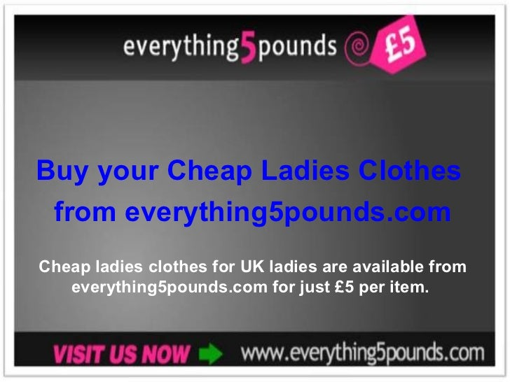 Buy your Cheap Ladies Clothes  from everything5pounds.com Cheap ladies clothes for UK ladies are available from everything...