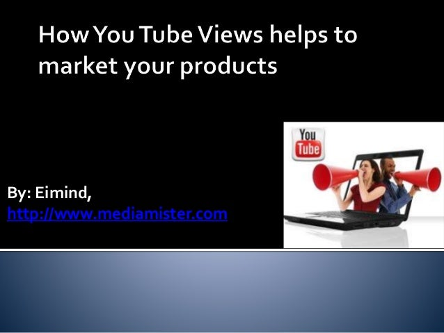 How You Tube Views helps to market your products