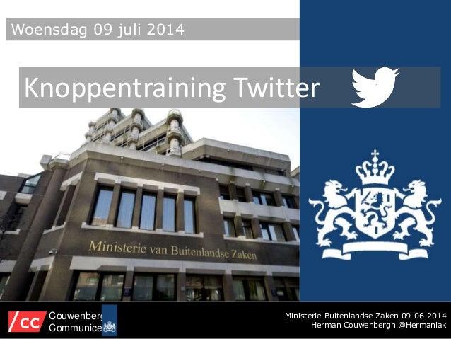 Ministerie Buitenlandse Zaken 09-06-2014 Herman Couwenbergh @Hermaniak Couwenbergh Communiceert Woensdag 09 juli 2014 Knop...