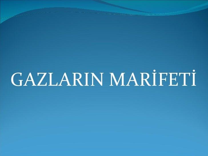GAZLARIN MARİFETİ