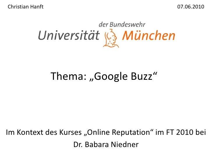 "Christian Hanft07.06.2010<br />Thema: ""Google Buzz""<br />Im Kontext des Kurses ""Online Reputation"" im FT 2010 bei<b..."