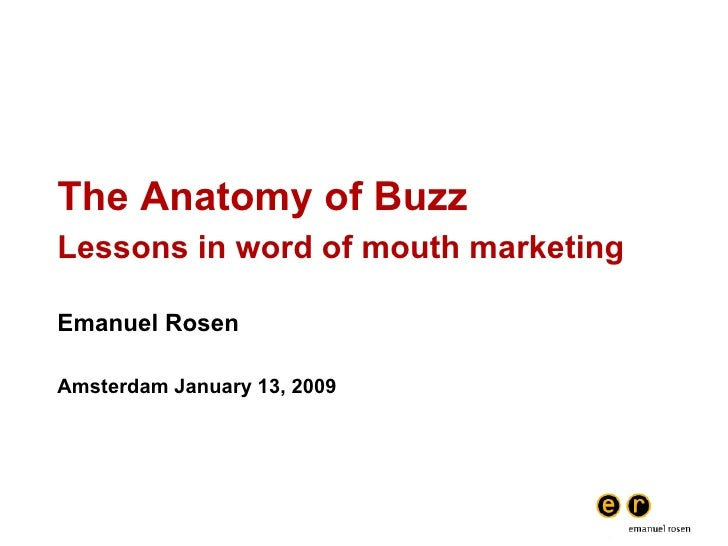 The Anatomy of Buzz Lessons in word of mouth marketing Emanuel Rosen Amsterdam January 13, 2009