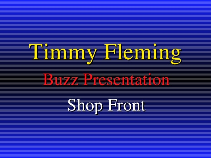 Timmy Fleming Buzz Presentation   Shop Front