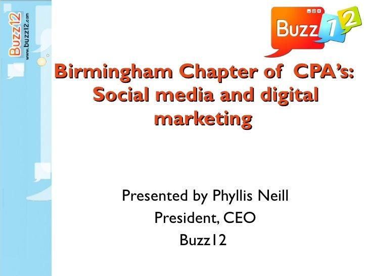 Birmingham Chapter of  CPA's:  Social media and digital marketing  Presented by Phyllis Neill President, CEO Buzz12