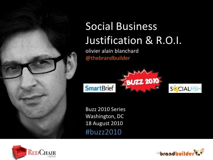 Social Business Justification & R.O.I.<br />olivieralainblanchard<br />@thebrandbuilder<br />Buzz 2010 Series<br />Washing...