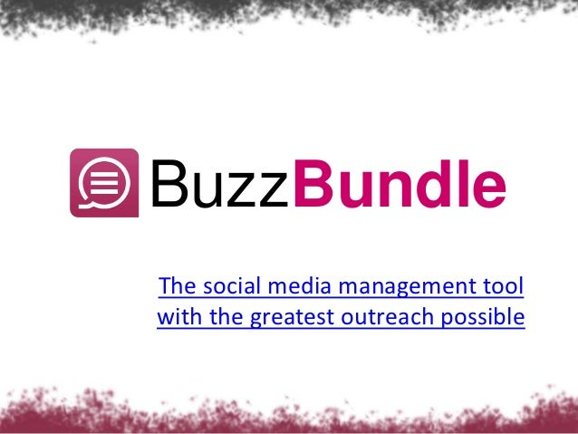 BuzzBundleThe social media management toolwith the greatest outreach possible