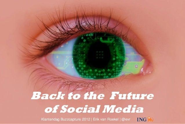 Back to the Future            of Social MediaKlantendag Buzzcapture 29 november 2012 | Erik van Roekel                Klan...