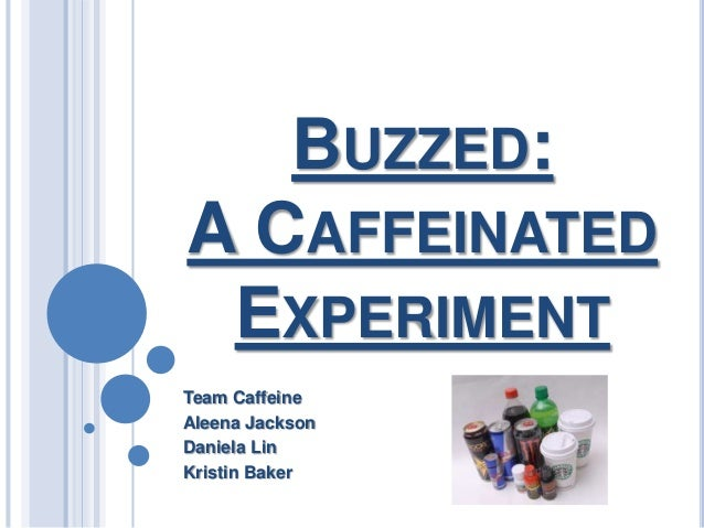 Buzzed:A Caffeinated Experiment