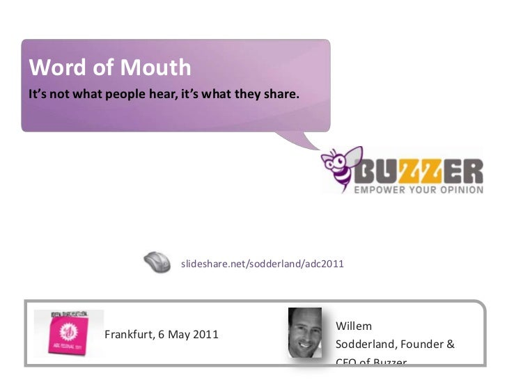 Word of Mouth<br />It's not what people hear, it's what they share.<br />slideshare.net/sodderland/adc2011<br />Willem Sod...