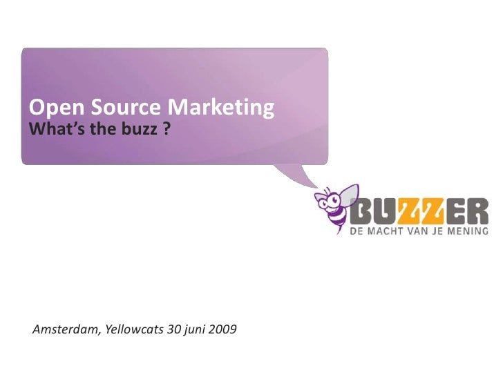 Open Source Marketing<br />What's the buzz ?<br />Amsterdam, Yellowcats 30 juni 2009<br />