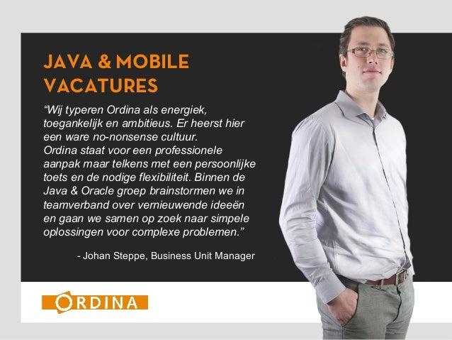 """JAVA & MOBILE VACATURES """"Wij typeren Ordina als energiek, toegankelijk en ambitieus. Er heerst hier een ware no-nonsense c..."""