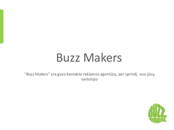 """Buzz Makers""""Buzz Makers"""" yra gyvo kontakto reklamos agentūra, per sprindį nuo jūsų                               vartotojo"""