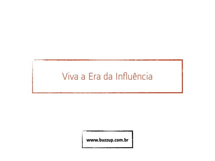 Viva a Era da Influência           www.buzzup.com.br