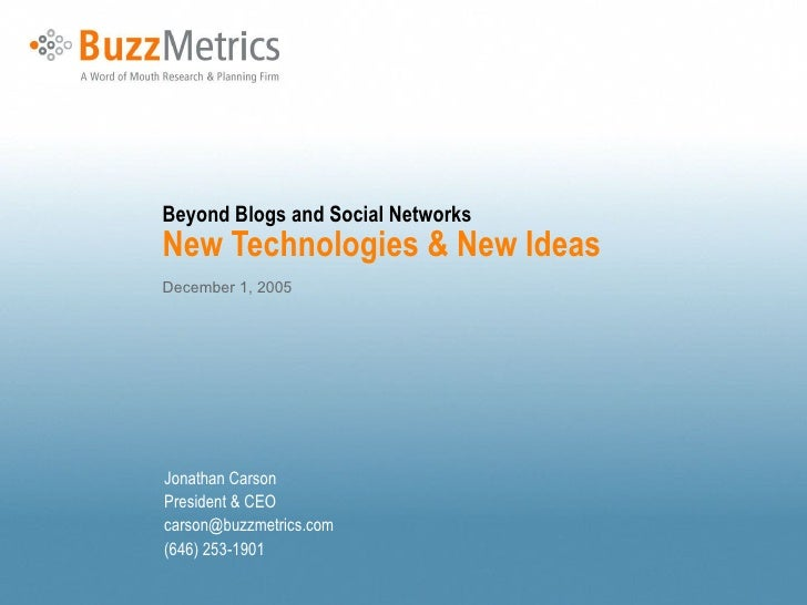 Beyond Blogs and Social Networks New Technologies & New Ideas December 1, 2005 Jonathan Carson President & CEO [email_addr...