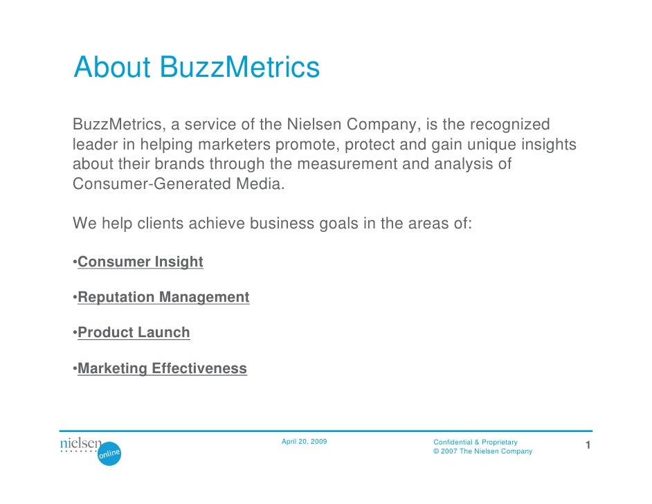 About BuzzMetrics BuzzMetrics, a service of the Nielsen Company, is the recognized leader in helping marketers promote, pr...
