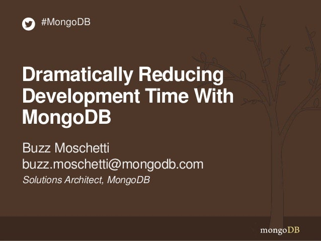 #MongoDB  Dramatically Reducing Development Time With MongoDB Buzz Moschetti buzz.moschetti@mongodb.com Solutions Architec...